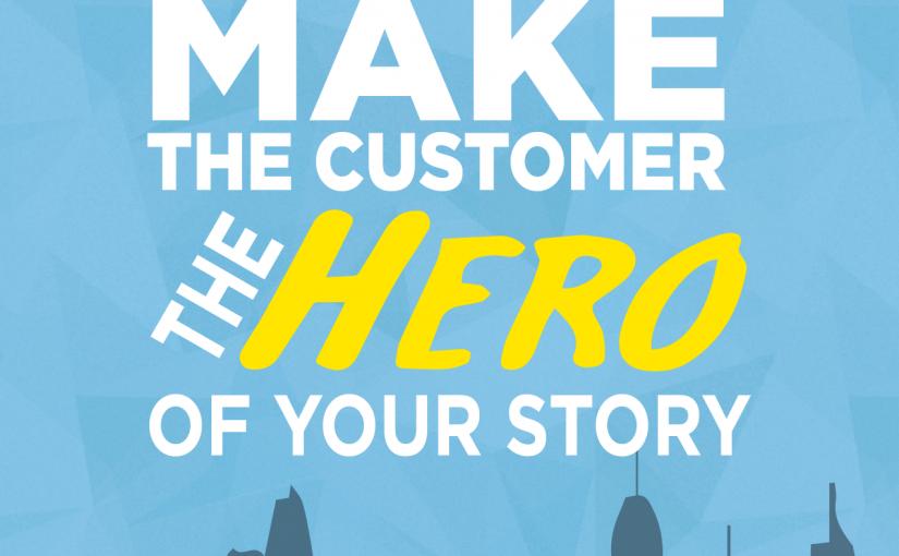 Make the customer the hero